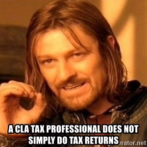One Does Not Simply - A CLA tax professional does not simply do tax returns