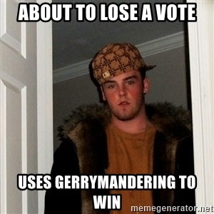 Scumbag Steve - About to lose a vote Uses gerrymandering to win