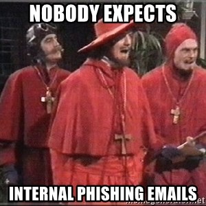 spanish inquisition - nobody expects internal phishing emails