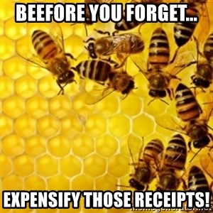 Honeybees - Beefore you forget... Expensify those receipts!