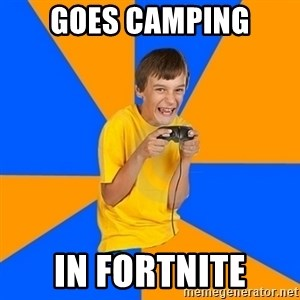 Annoying Gamer Kid - Goes Camping In Fortnite