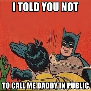 batman slap robin - I told you not  to call me daddy in public