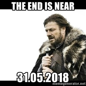 Winter is Coming - The end is near 31.05.2018