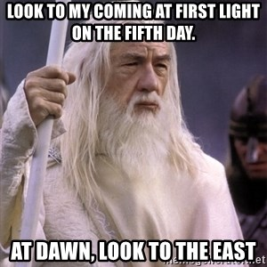White Gandalf - Look to my coming at first light on the fifth day. At dawn, look to the east