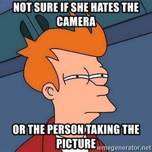 Futurama Fry - Not sure if she hates the camera Or the person taking the picture