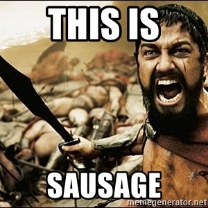 This Is Sparta Meme - This is Sausage