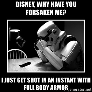 Sad Trooper - Disney, why have you forsaken me? I just get shot in an instant with full body armor
