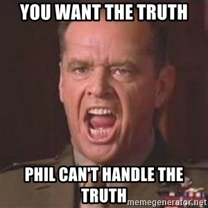 Jack Nicholson - You can't handle the truth! - You want the truth Phil can't handle the truth
