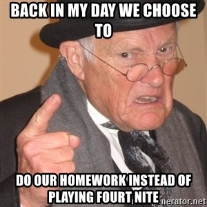 Angry Old Man - back in my day we choose to do our homework instead of playing fourt nite