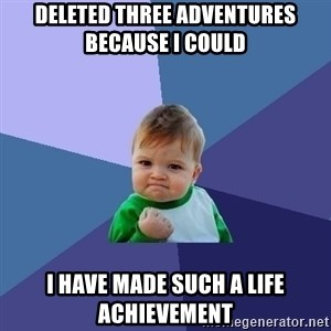 Success Kid - Deleted three adventures because I could I have made such a life achievement