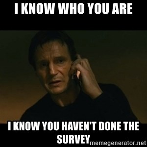 liam neeson taken - I know who you are I know you haven't done the survey