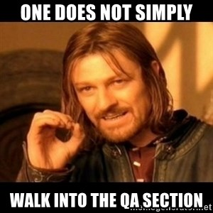 Does not simply walk into mordor Boromir  - one does not simply walk into the qa section