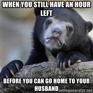 Confession Bear - When you still have an hour left Before you can go home to your husband