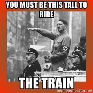 Heil Hitler - you must be this tall to ride the train