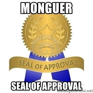 official seal of approval - MONGUER SEAL OF APPROVAL