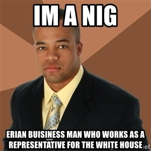 Successful Black Man - im a nig erian buisiness man who works as a representative for the white house