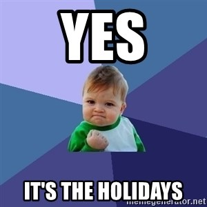 Success Kid - YES IT'S THE HOLIDAYS