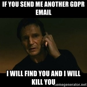 liam neeson taken - If you send me another GDPR email  I will find you and I will kill you