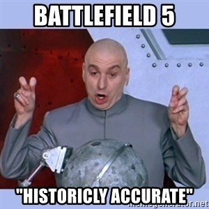 """Dr Evil meme - Battlefield 5 """"historicly accurate"""""""
