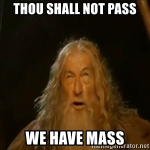 Gandalf You Shall Not Pass - THOU SHALL NOT PASS WE HAVE MASS
