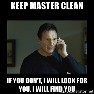 I will find you and kill you - keep master clean if you don't, i will look for you, i will find you
