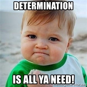 Victory Baby - Determination is all ya need!