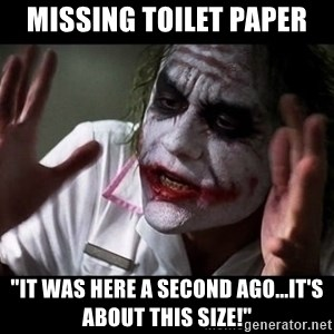 "joker mind loss - missing toilet paper ""It was here a second ago...it's about this size!"""