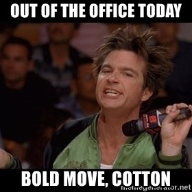 Bold Move Cotton - out of the office today bold move, Cotton