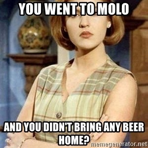 Chantal Andere - you went to molo and you didn't bring any beer home?