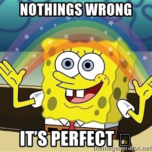 spongebob rainbow - Nothings wrong  It's perfect 👌