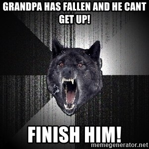 Insanity Wolf - Grandpa Has Fallen And he cant get up! FINISH HIM!