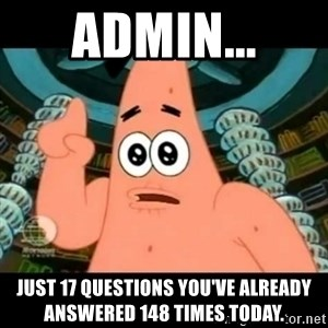 ugly barnacle patrick - Admin... Just 17 questions you've already answered 148 times today.