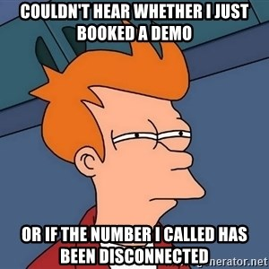 Futurama Fry - couldn't hear whether i just booked a demo or if the number i called has been disconnected