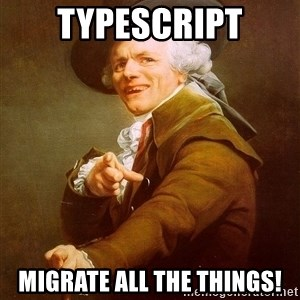 Joseph Ducreux - TypeScript Migrate all the things!