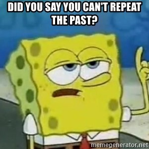 Tough Spongebob - Did you say you can't repeat the past?