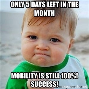 Victory Baby - only 5 days left in the Month Mobility is still 100%! Success!