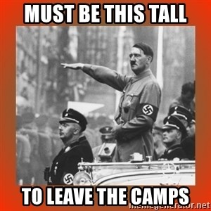 Heil Hitler - must be this tall to leave the camps