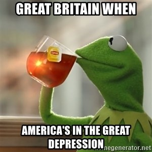 Kermit The Frog Drinking Tea - Great Britain when America's in the great depression