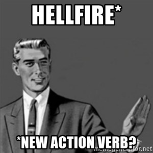 Correction Guy - Hellfire* *New action verb?