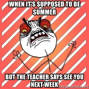iHate - When it's supposed to be summer but the teacher says see you next week
