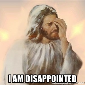 Facepalm Jesus - I am disappointed