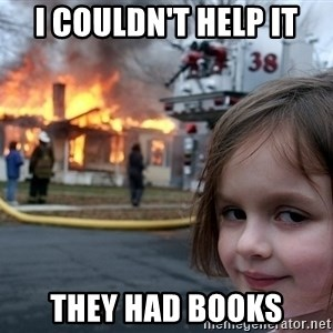 Disaster Girl - I Couldn't help it They had books