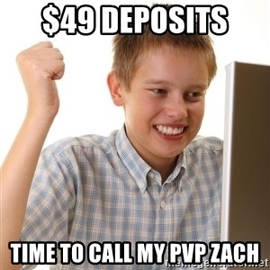 First Day on the internet kid - $49 Deposits  Time to call my PVP Zach