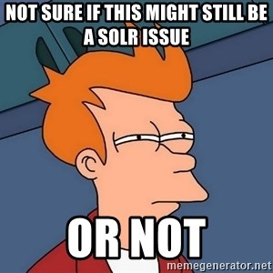 Futurama Fry - not sure if this might still be a solr issue or not