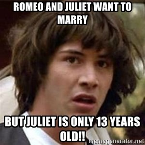 Conspiracy Keanu - Romeo and Juliet want to marry But Juliet is only 13 years old!!