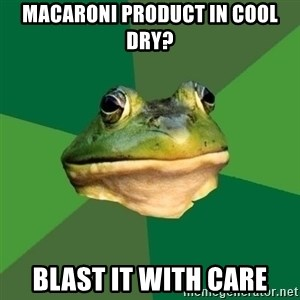 Foul Bachelor Frog - macaroni product in cool dry? blast it with care