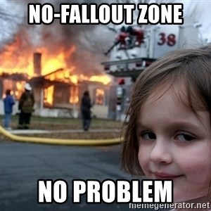 Disaster Girl - No-Fallout Zone No Problem