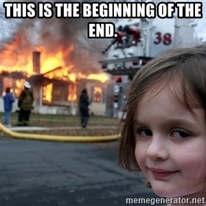 Disaster Girl - This is the beginning of the end.