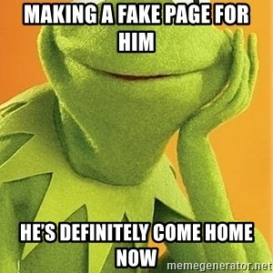 Kermit the frog - Making a fake page for him He's definitely come home now