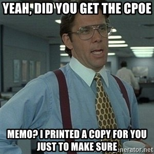 Office Space Boss - yeah, did you get the CPOE memo? I printed a copy for you just to make sure